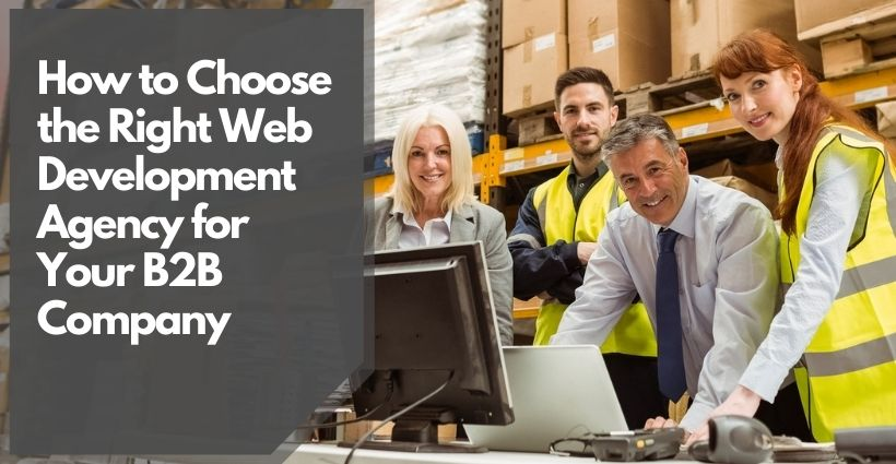 How to Choose the Right Web Development Agency for Your B2B Company