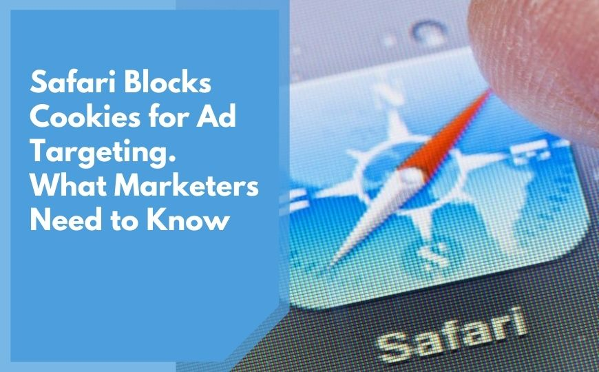 Safari Blocks Cookies for Ad Targeting; What Marketers Need to Know