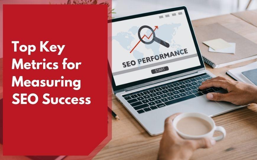 Top Key Metrics for Measuring SEO Success